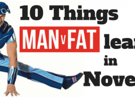 10 Things MAN v FAT Learned In November