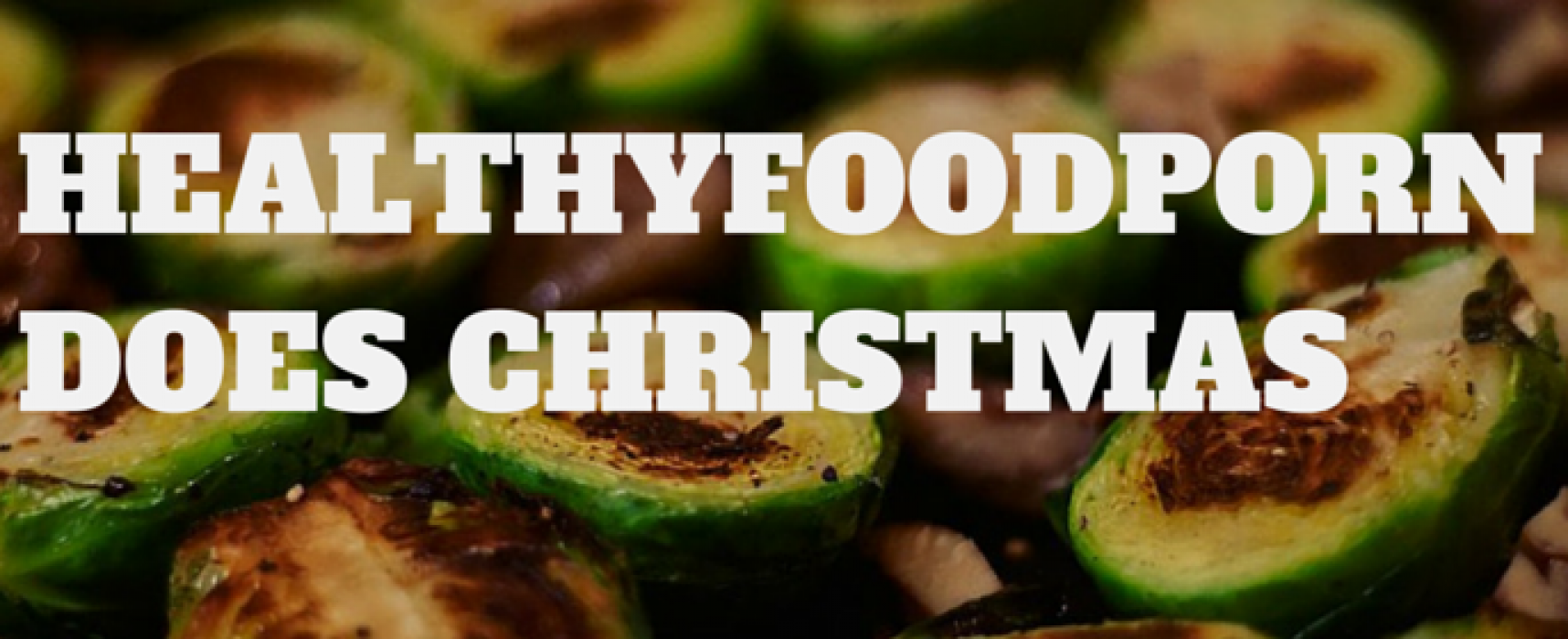 Healthy Food Porn: Christmas Eating