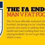 Photo: The FA Officially Endorses MAN v FAT Football