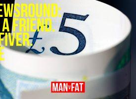MAN v FAT Newsround 9/3/2018: Refer a friend, get a fiver. Simple.