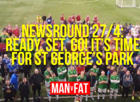 The MAN v FAT Newsround 27/4/2018: Ready, Steady, Go!