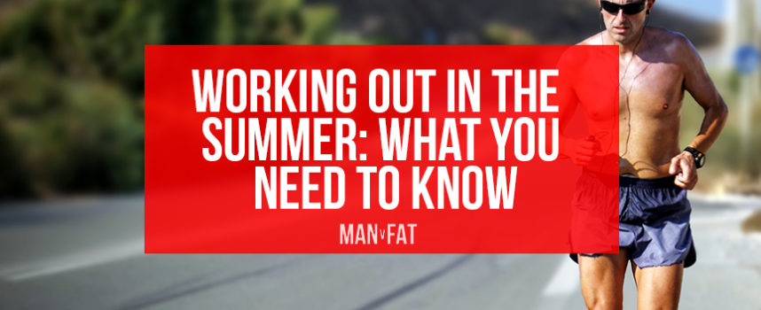 Working out in the summer: what you need to know