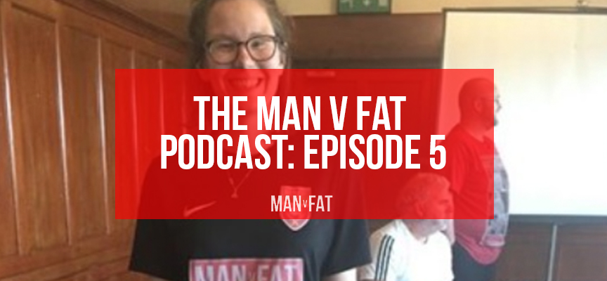 MAN v FAT Podcast episode 5