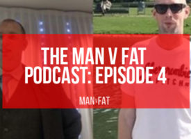 MAN v FAT Podcast: Episode 4
