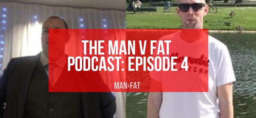 MAN v FAT Podcast: Episode 4