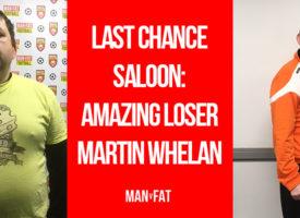 Last chance saloon – Amazing Loser Martin Whelan