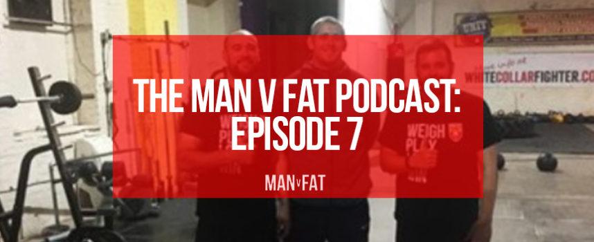 The MAN v FAT Podcast: Episode 7