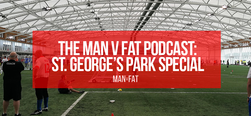 man v fat podcast st george's park