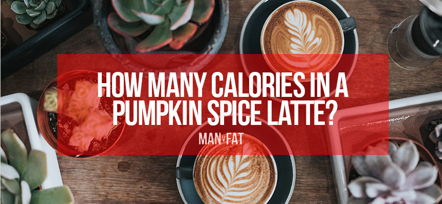 How Many Calories In A Pumpkin Spice Latte Man V Fat