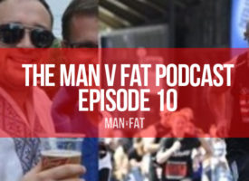 The MAN v FAT Podcast – Episode 10