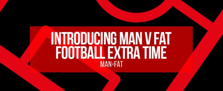 Introducing MAN v FAT Football Extra Time