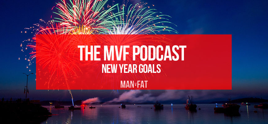 The MAN v FAT Podcast episode 15 – New year goals