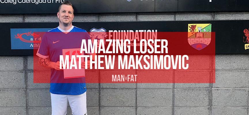 Amazing Loser Matthew Maksimovic