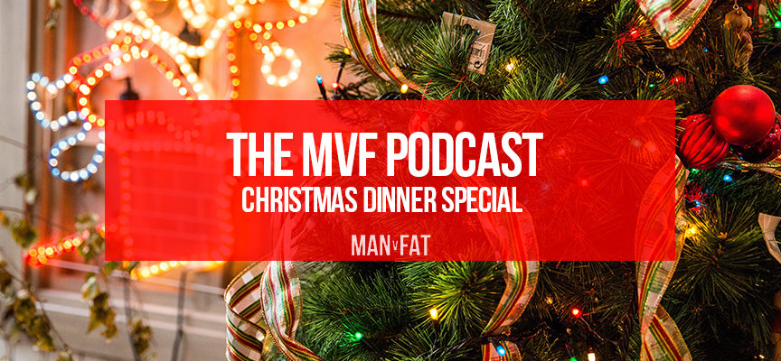 The MAN v FAT Podcast episode 14 – the Christmas dinner special