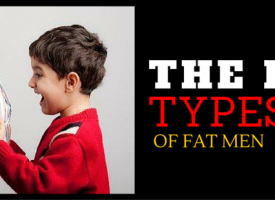 The Five Types Of Fat Man