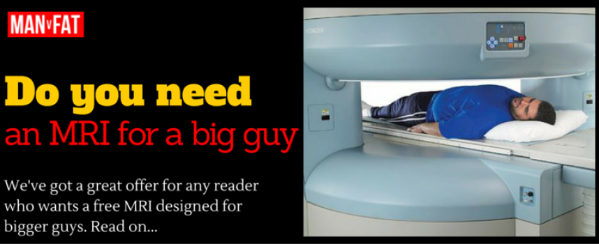Would You Like A Free MRI Designed For Bigger Guys?