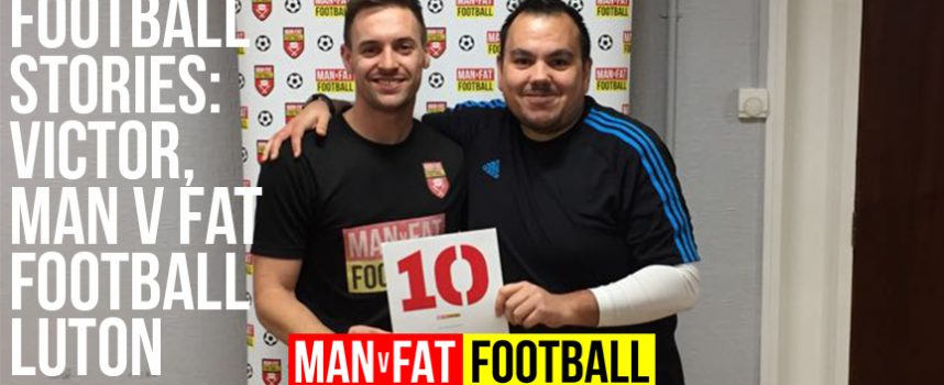 Football stories: Victor, MAN v FAT Football Luton