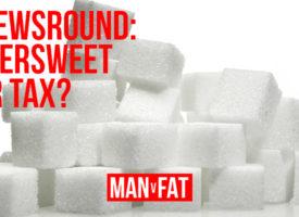 MAN v FAT Newsround 6/4/2018: The bittersweet sugar tax