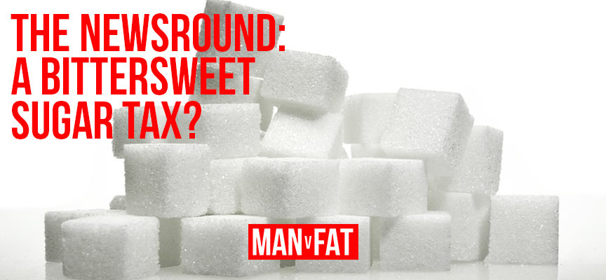 MAN v FAT Newsround 6/4/2018: The bittersweet sugar tax
