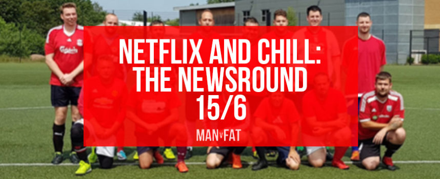 Netflix and chill: The MAN v FAT Newsround 15/6