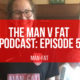 MAN v FAT Podcast: Episode 5