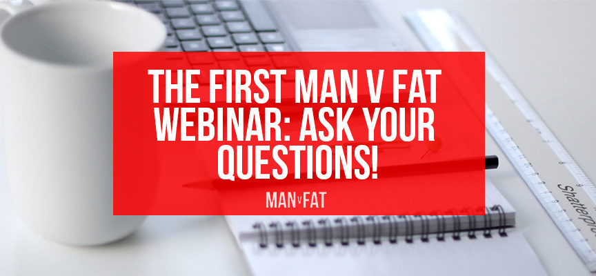 The first MAN v FAT Webinar with dietician Tom Irving