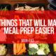 7 things that will make meal prep easier