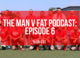 MAN v FAT Podcast Episode 6