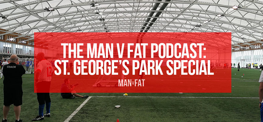 The MAN v FAT Podcast St George's Park special