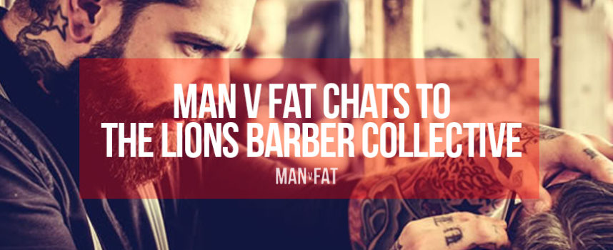 MAN v FAT talks to the Lions Barber Collective