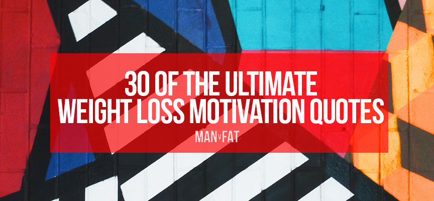 30 Of The Ultimate Weight Loss Motivation Quotes Man V Fat