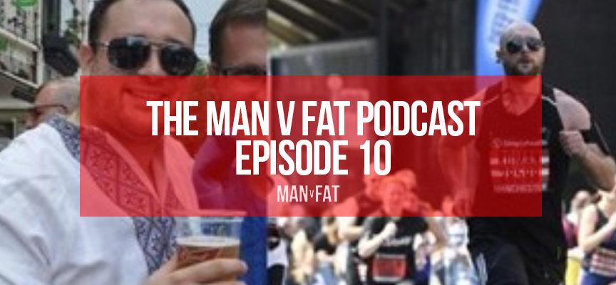 The MAN v FAT Podcast – Episode 10