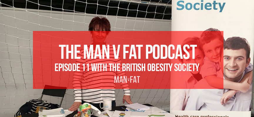 The MAN v FAT Podcast – Episode 11 with the British Obesity Society